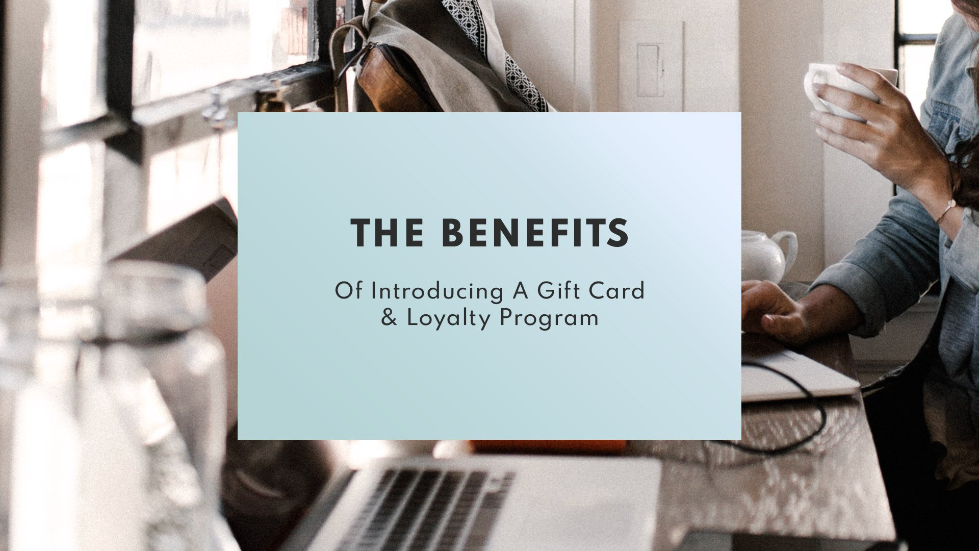The Benefits of Introducing a Gift Card & Loyalty Program