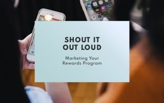 Shout It out Loud: Marketing Your Rewards Program