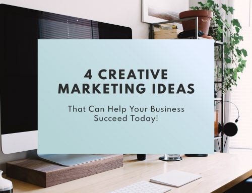 4 Creative marketing ideas that can help your business succeed today!