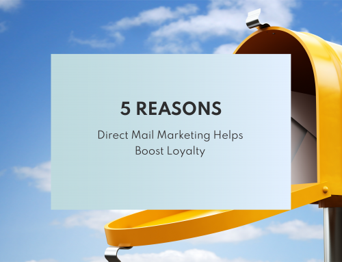 5 Reasons Direct Mail Marketing Helps Boost Brand Loyalty