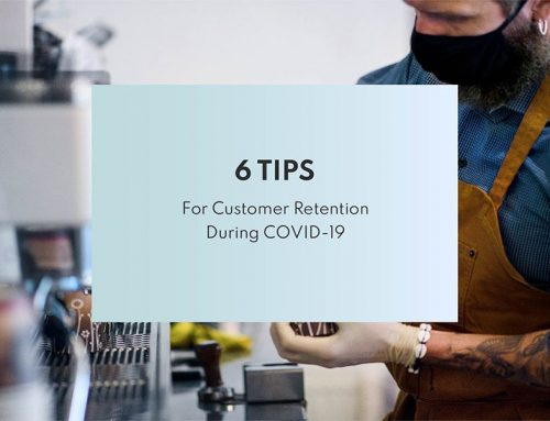 6 Tips for Customer Retention during COVID-19